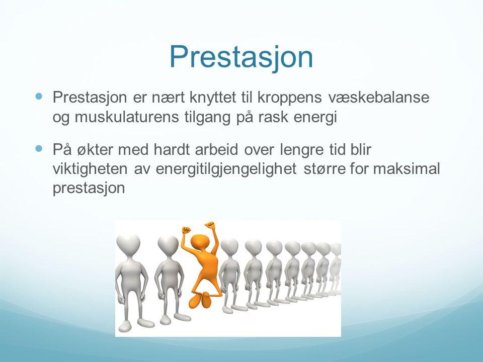 Prestasjon  Prestasjon er nært knyttet til kroppens væskebalanse og muskulaturens tilgang på rask energi  På økter med hardt arbeid over lengre tid