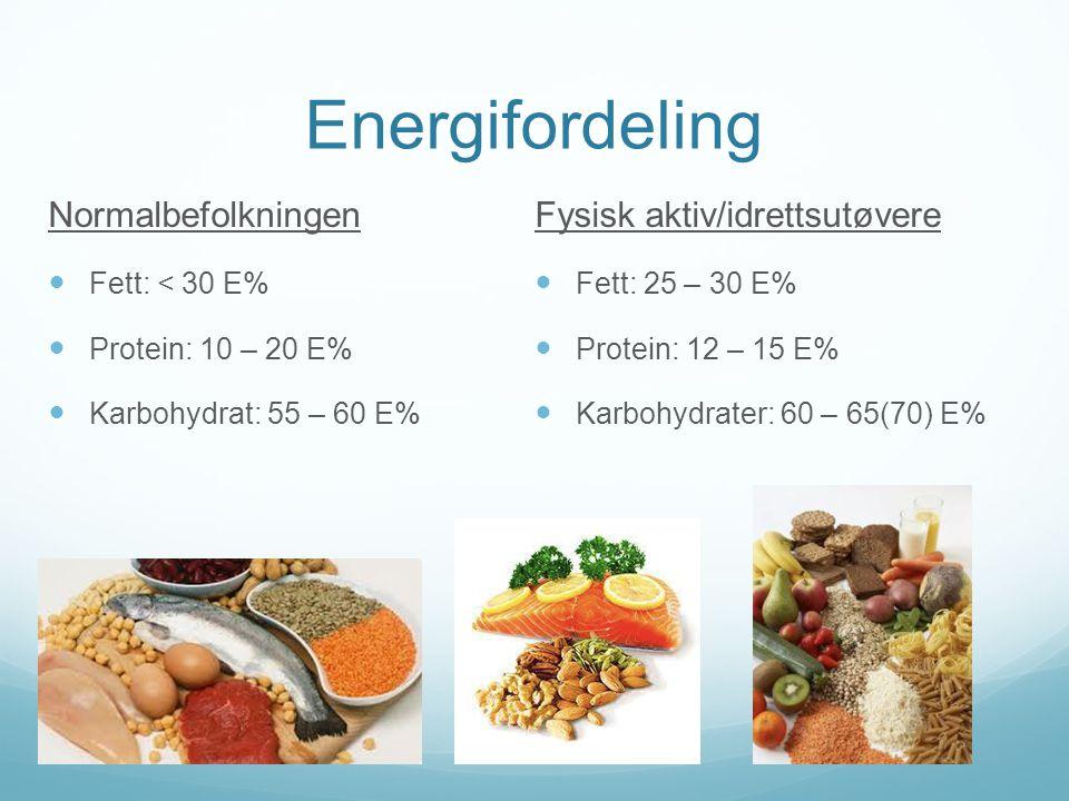 Energifordeling Normalbefolkningen  Fett: < 30 E%  Protein: 10 – 20 E%  Karbohydrat: 55 – 60 E% Fysisk aktiv/idrettsutøvere  Fett: 25 – 30 E%  Pr