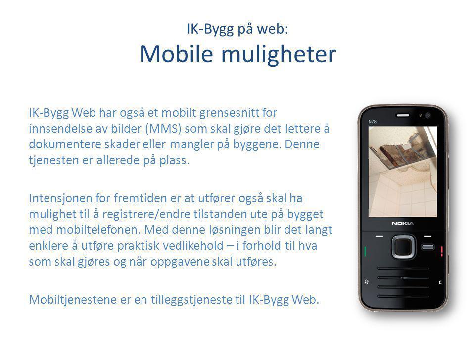 IK-Bygg på web: Mobile muligheter IK-Bygg Web har også et mobilt grensesnitt for innsendelse av bilder (MMS) som skal gjøre det lettere å dokumentere