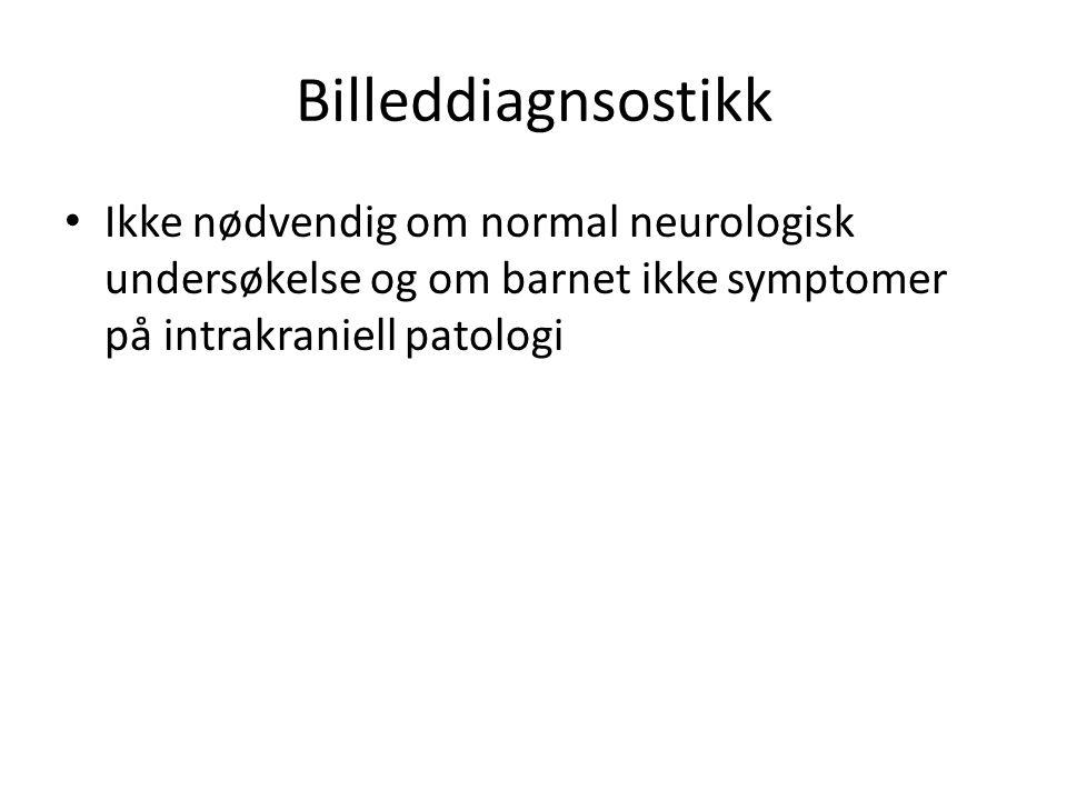 Billeddiagnsostikk • Ikke nødvendig om normal neurologisk undersøkelse og om barnet ikke symptomer på intrakraniell patologi