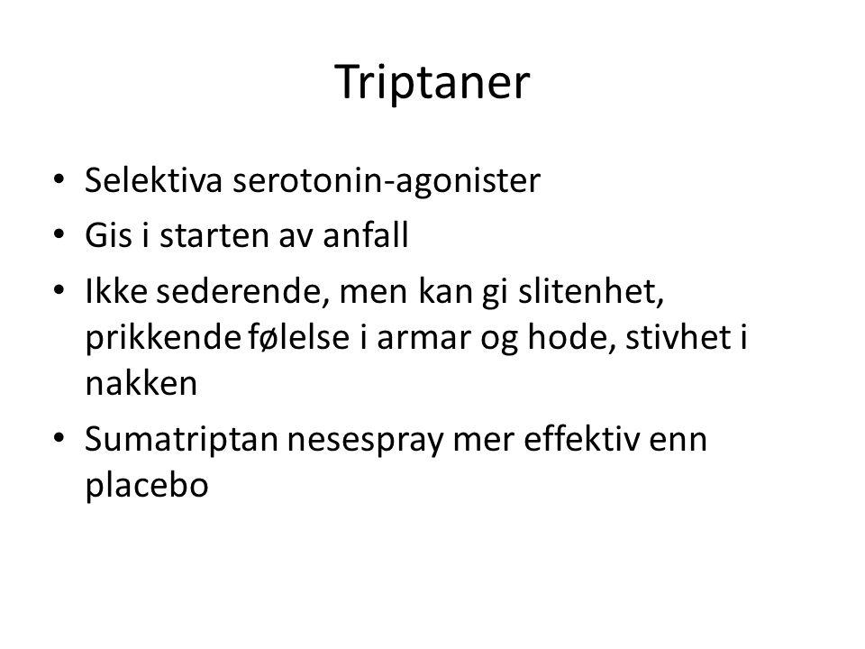 Triptaner • Selektiva serotonin-agonister • Gis i starten av anfall • Ikke sederende, men kan gi slitenhet, prikkende følelse i armar og hode, stivhet i nakken • Sumatriptan nesespray mer effektiv enn placebo
