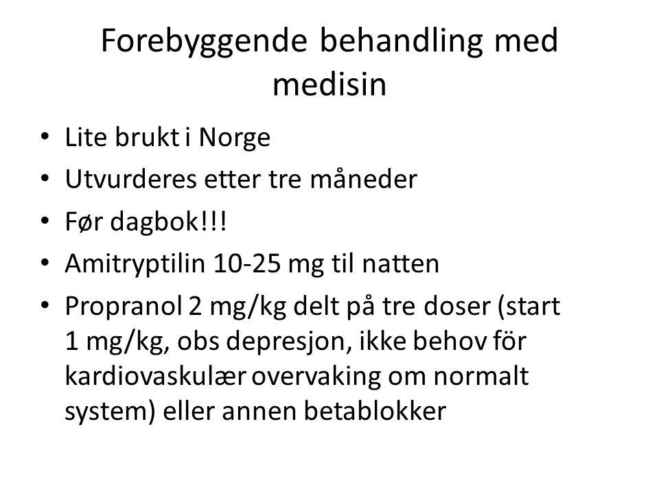 Forebyggende behandling med medisin • Lite brukt i Norge • Utvurderes etter tre måneder • Før dagbok!!! • Amitryptilin 10-25 mg til natten • Propranol
