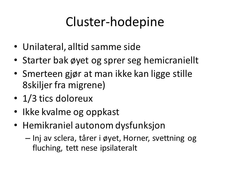 Cluster-hodepine • Unilateral, alltid samme side • Starter bak øyet og sprer seg hemicraniellt • Smerteen gjør at man ikke kan ligge stille 8skiljer f