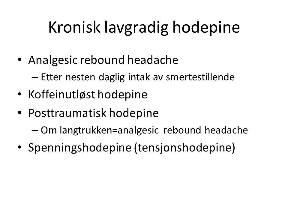 Kronisk lavgradig hodepine • Analgesic rebound headache – Etter nesten daglig intak av smertestillende • Koffeinutløst hodepine • Posttraumatisk hodepine – Om langtrukken=analgesic rebound headache • Spenningshodepine (tensjonshodepine)