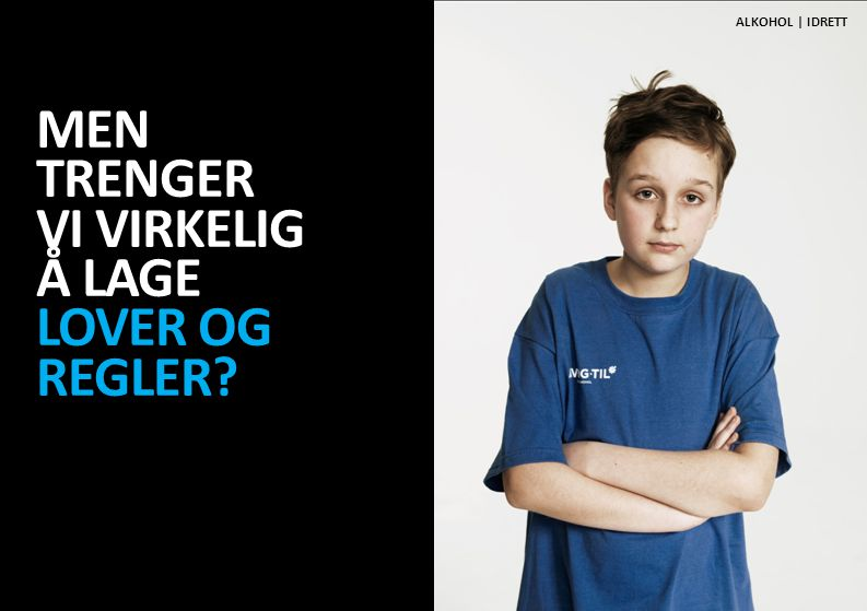 MEN TRENGER VI VIRKELIG Å LAGE LOVER OG REGLER? ALKOHOL   IDRETT