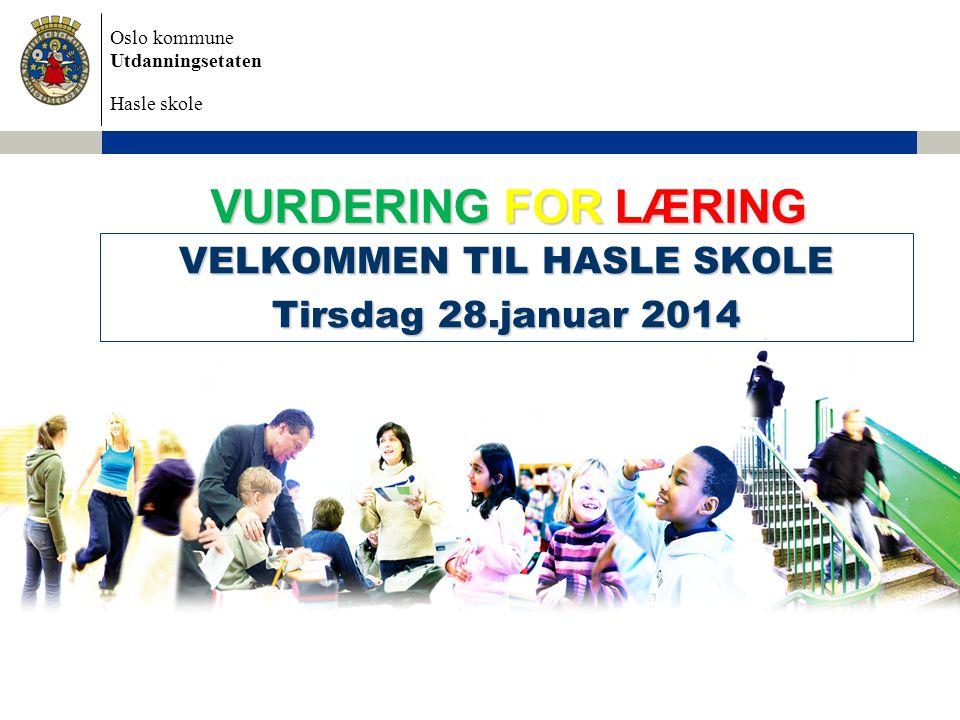 Oslo kommune Utdanningsetaten Hasle skole VURDERING FOR LÆRING VELKOMMEN TIL HASLE SKOLE Tirsdag 28.januar 2014
