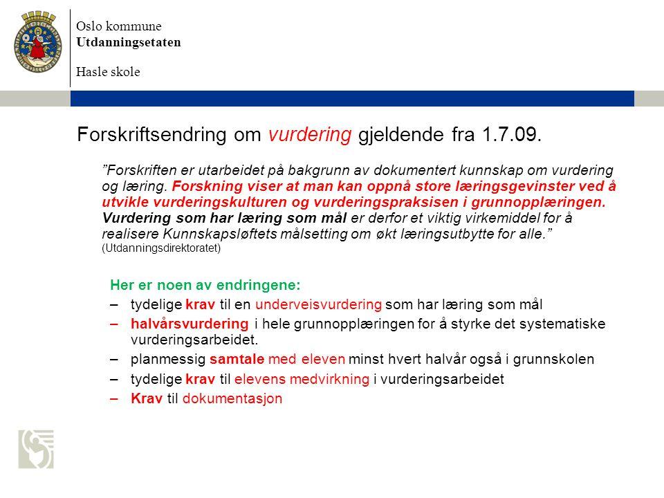 Oslo kommune Utdanningsetaten Hasle skole Forskriftsendring om vurdering gjeldende fra 1.7.09.