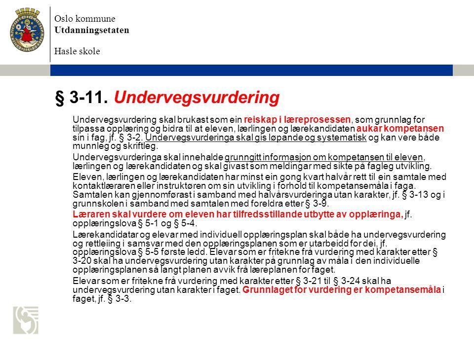 Oslo kommune Utdanningsetaten Hasle skole § 3-11. Undervegsvurdering Undervegsvurdering skal brukast som ein reiskap i læreprosessen, som grunnlag for