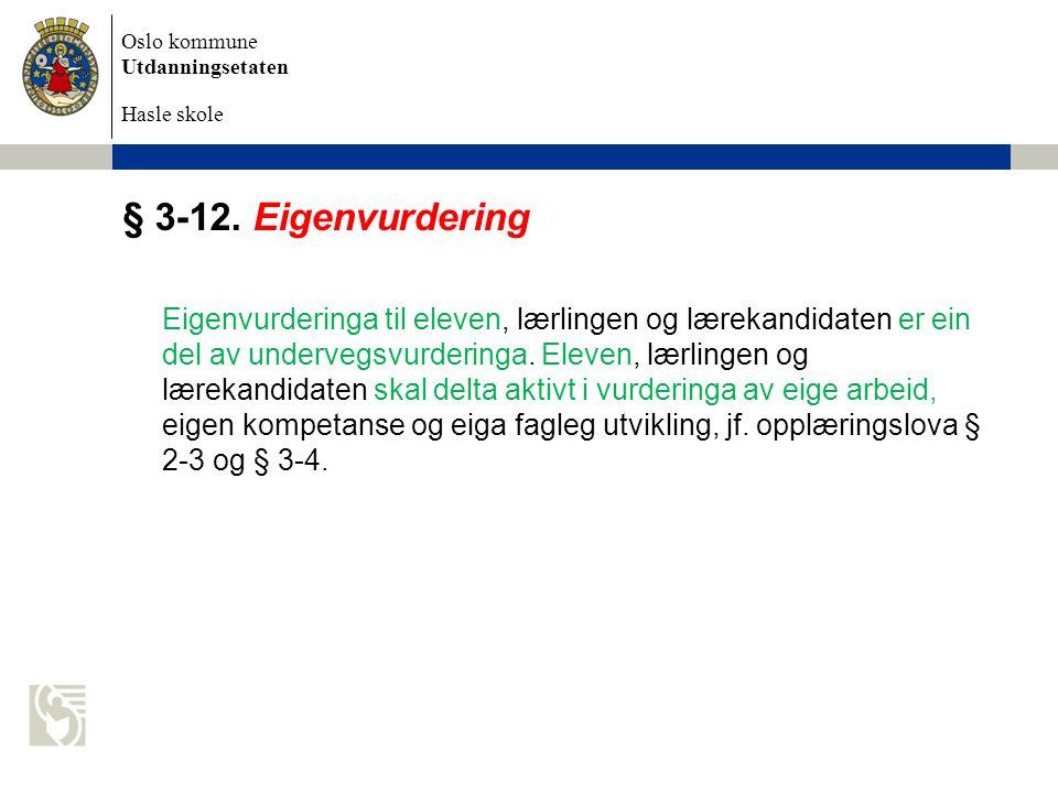 Oslo kommune Utdanningsetaten Hasle skole § 3-12. Eigenvurdering Eigenvurderinga til eleven, lærlingen og lærekandidaten er ein del av undervegsvurder