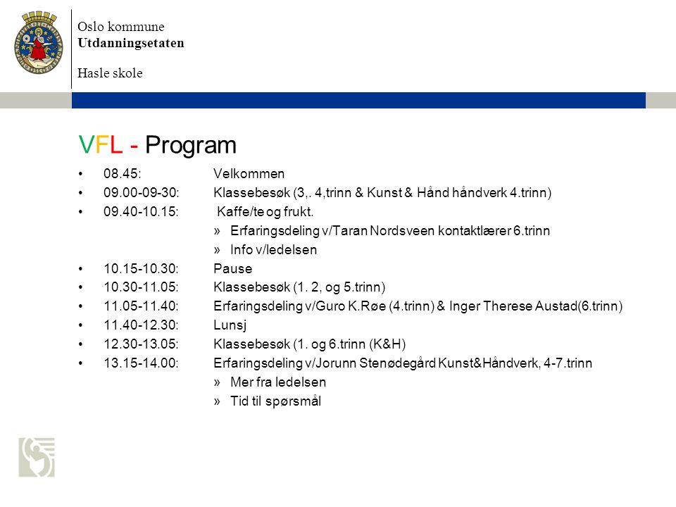 Oslo kommune Utdanningsetaten Hasle skole VFL - Program •08.45:Velkommen •09.00-09-30:Klassebesøk (3,.