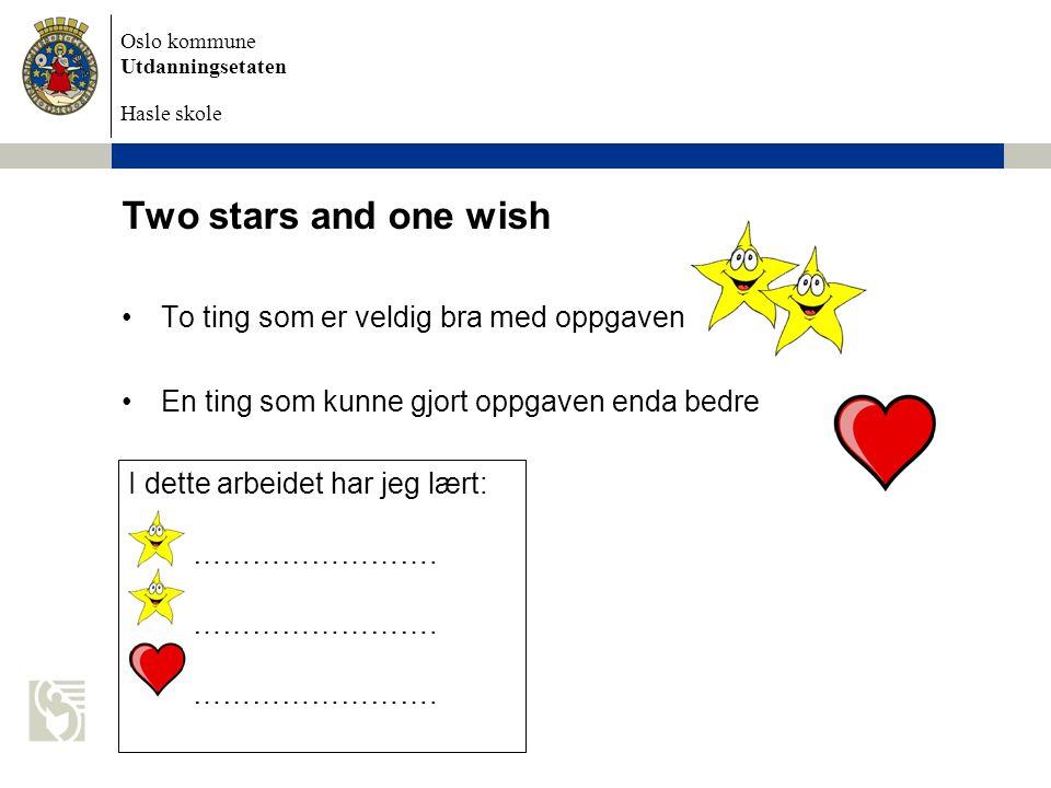 Oslo kommune Utdanningsetaten Hasle skole Two stars and one wish •To ting som er veldig bra med oppgaven •En ting som kunne gjort oppgaven enda bedre I dette arbeidet har jeg lært: …………………….