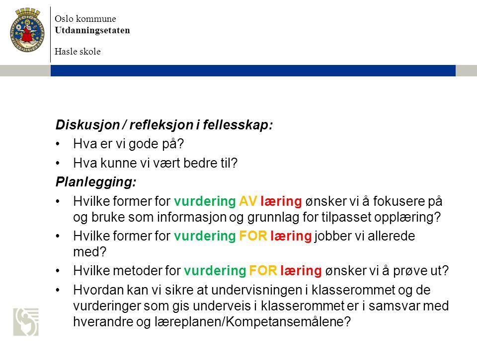 Oslo kommune Utdanningsetaten Hasle skole Diskusjon / refleksjon i fellesskap: •Hva er vi gode på.
