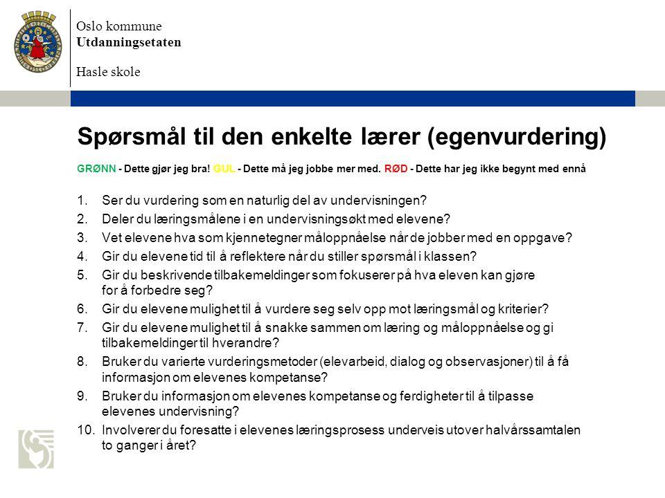 Oslo kommune Utdanningsetaten Hasle skole Spørsmål til den enkelte lærer (egenvurdering) GRØNN - Dette gjør jeg bra.