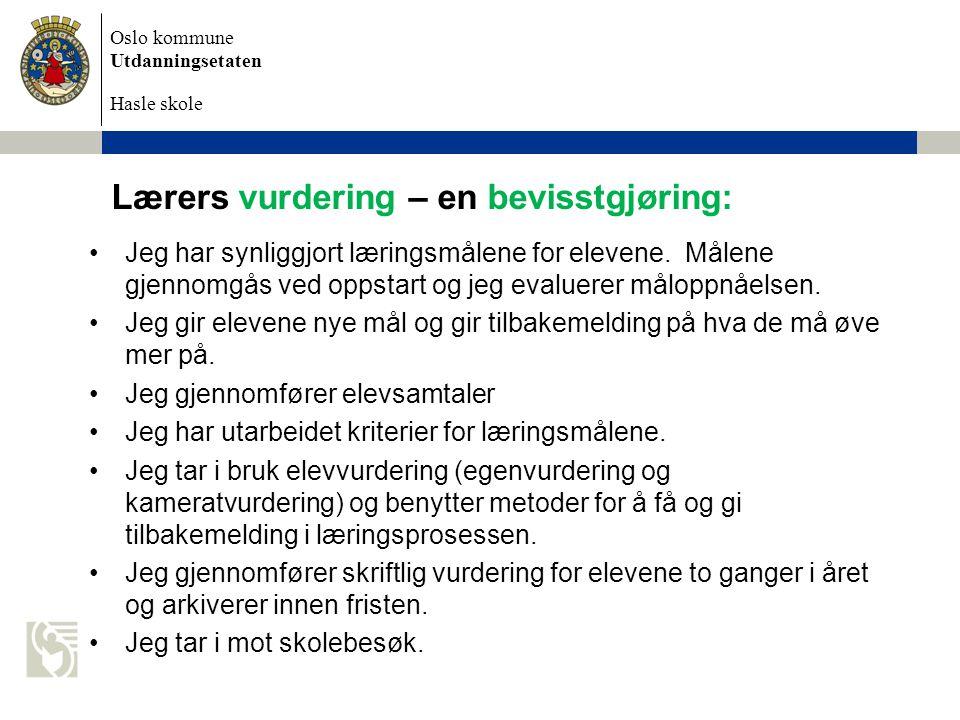 Oslo kommune Utdanningsetaten Hasle skole Lærers vurdering – en bevisstgjøring: •Jeg har synliggjort læringsmålene for elevene.