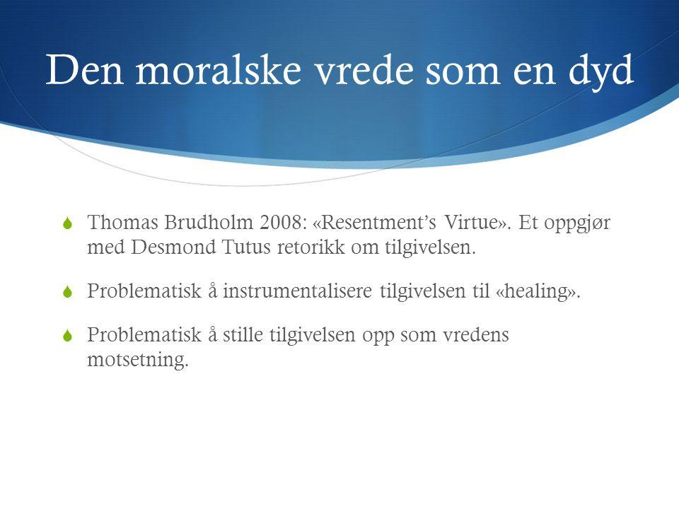 Den moralske vrede som en dyd  Thomas Brudholm 2008: «Resentment's Virtue».
