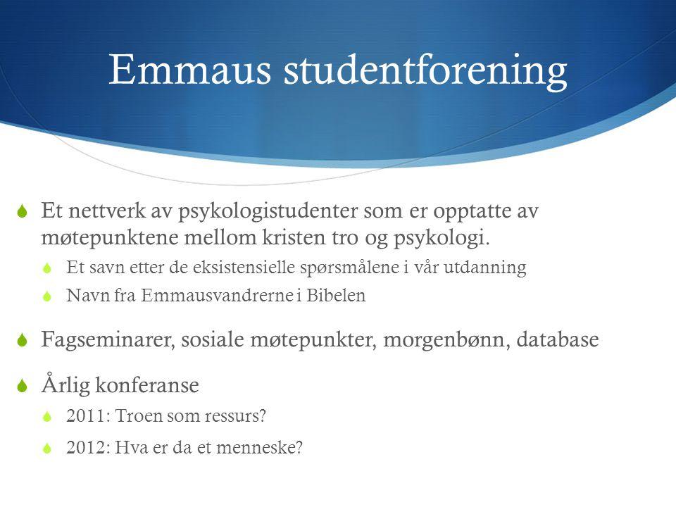 Emmaus studentforening  Et nettverk av psykologistudenter som er opptatte av møtepunktene mellom kristen tro og psykologi.