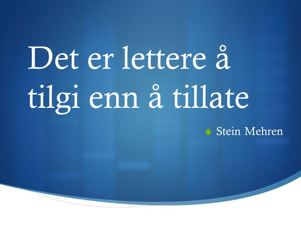 Det er lettere å tilgi enn å tillate  Stein Mehren