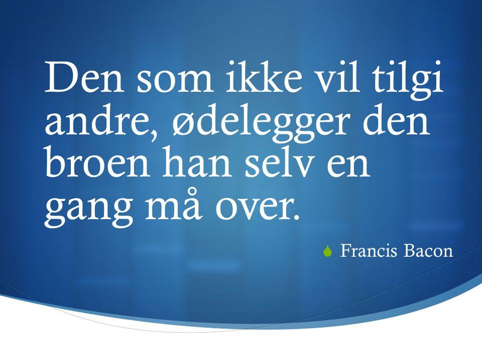 Den som ikke vil tilgi andre, ødelegger den broen han selv en gang må over.  Francis Bacon
