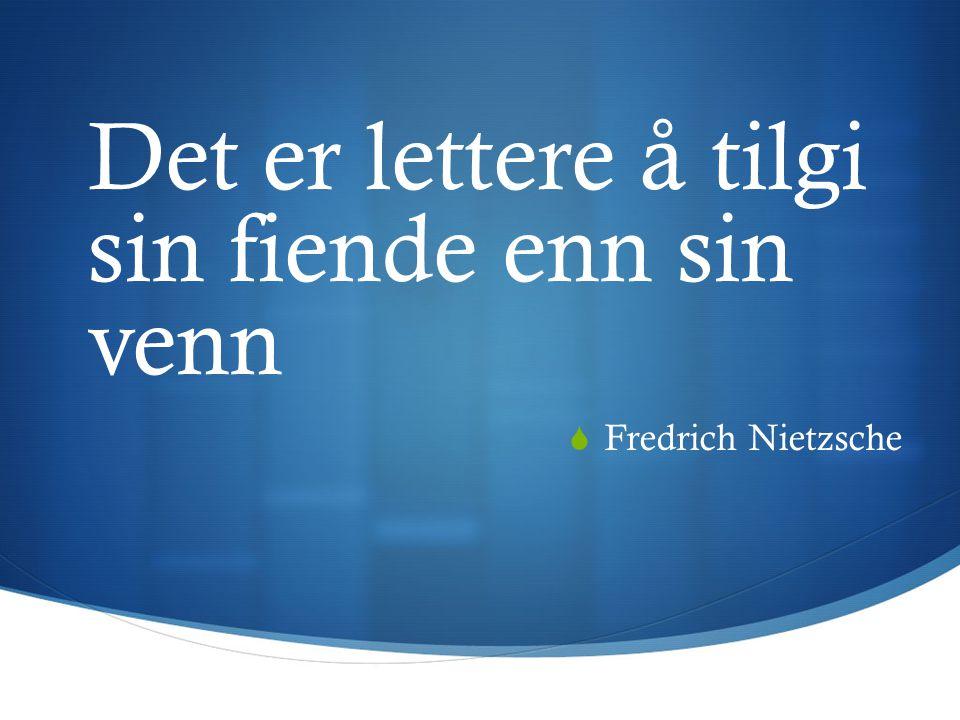Det er lettere å tilgi sin fiende enn sin venn  Fredrich Nietzsche