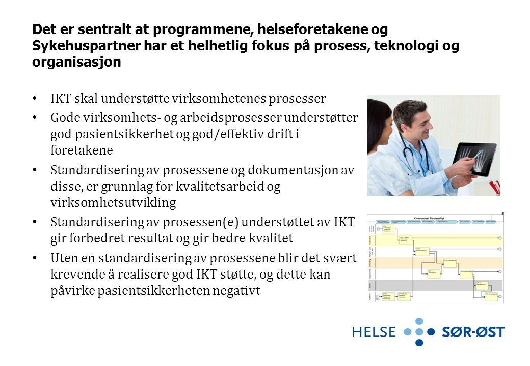Det er sentralt at programmene, helseforetakene og Sykehuspartner har et helhetlig fokus på prosess, teknologi og organisasjon • IKT skal understøtte