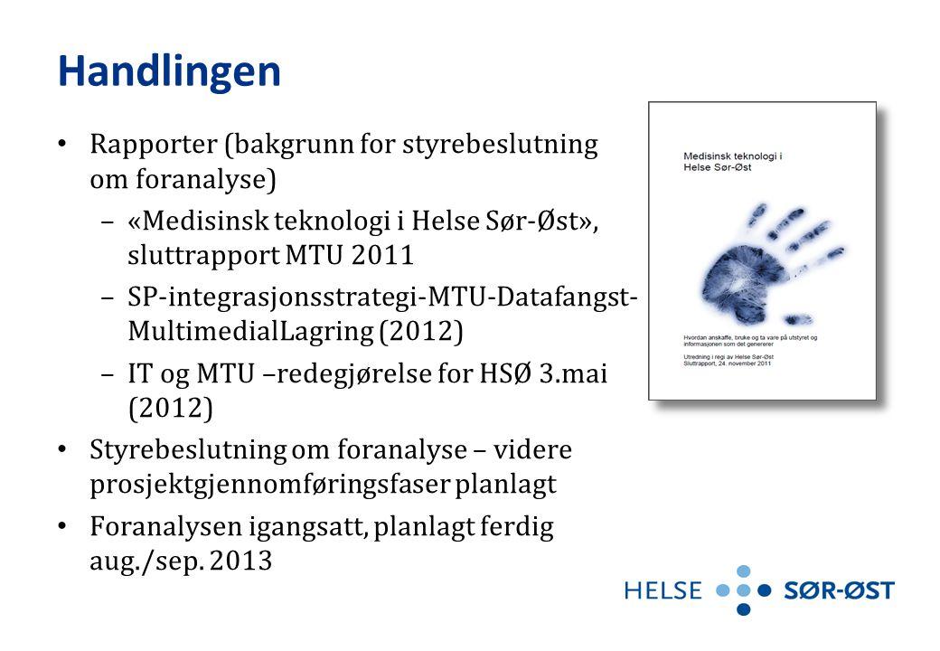 Handlingen • Rapporter (bakgrunn for styrebeslutning om foranalyse) –«Medisinsk teknologi i Helse Sør-Øst», sluttrapport MTU 2011 –SP-integrasjonsstra