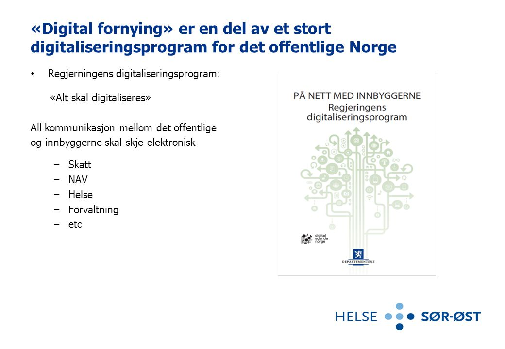 «Digital fornying» er en del av et stort digitaliseringsprogram for det offentlige Norge • Regjerningens digitaliseringsprogram: «Alt skal digitaliser