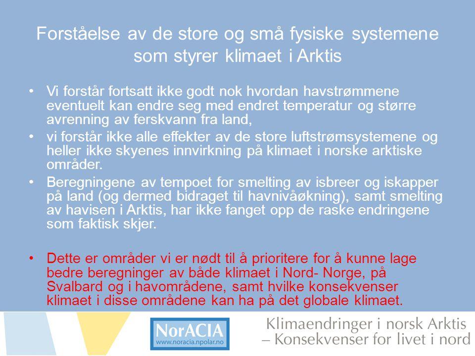 limaendringer i norsk Arktis – Knsekvenser for livet i nord Forståelse av de store og små fysiske systemene som styrer klimaet i Arktis •Vi forstår fo