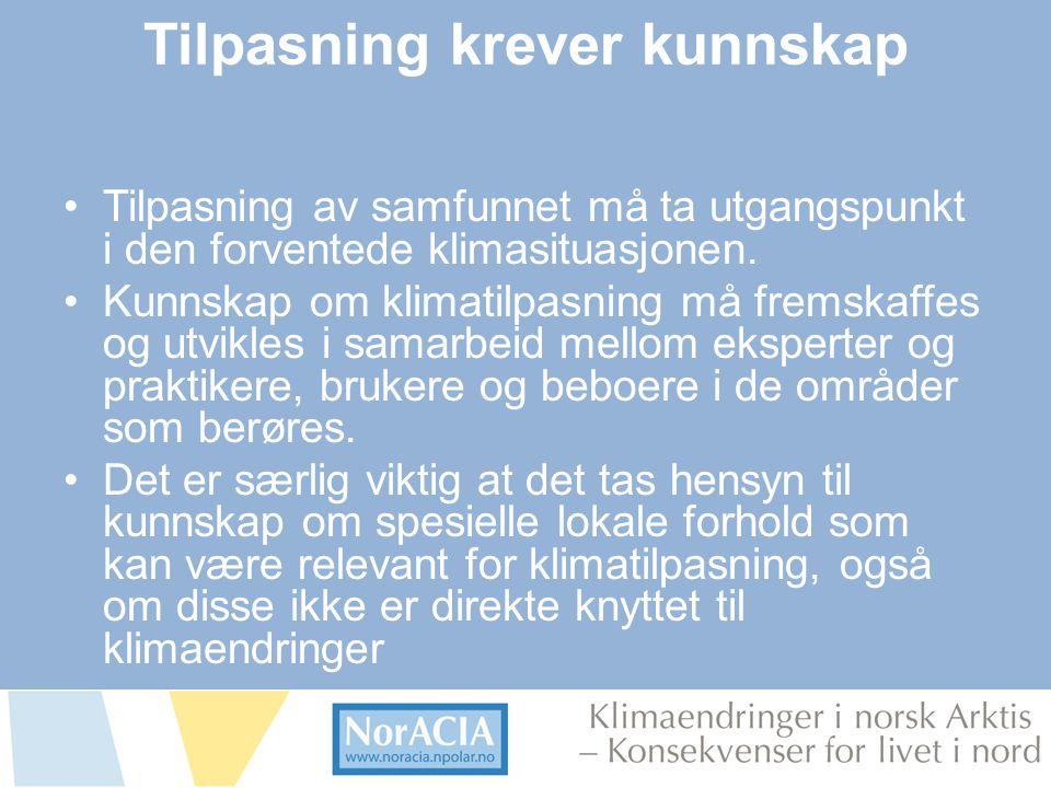 limaendringer i norsk Arktis – Knsekvenser for livet i nord Tilpasning krever kunnskap •Tilpasning av samfunnet må ta utgangspunkt i den forventede klimasituasjonen.