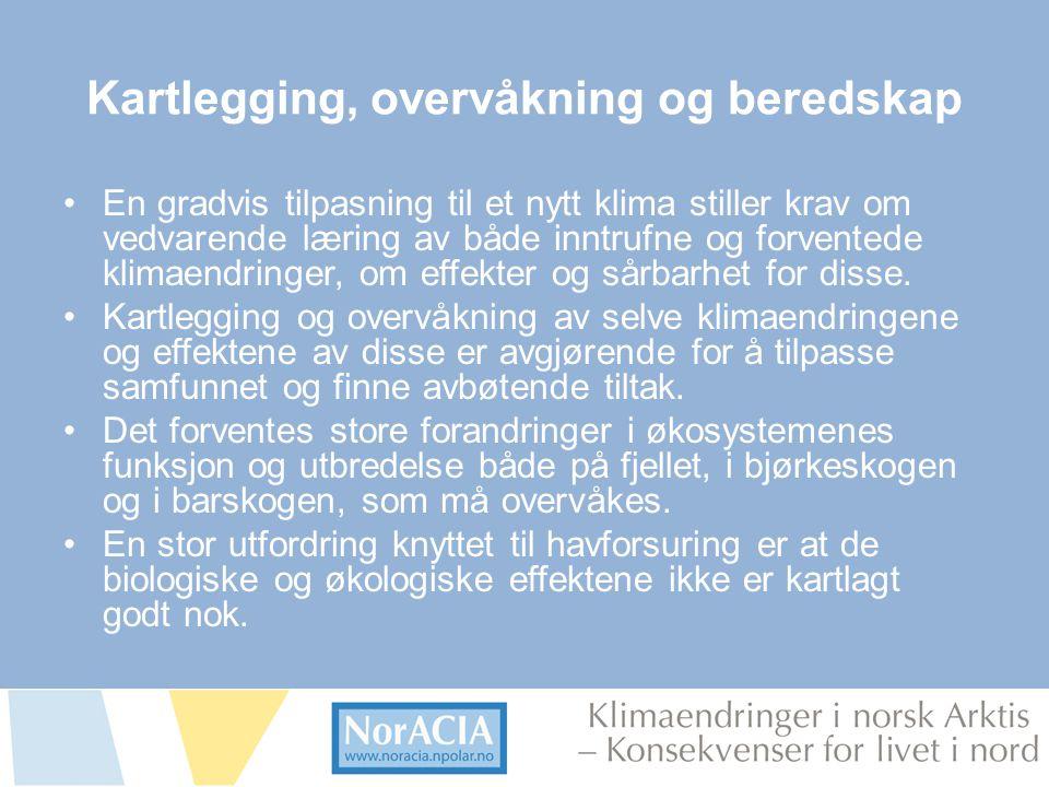 limaendringer i norsk Arktis – Knsekvenser for livet i nord Kartlegging, overvåkning og beredskap •En gradvis tilpasning til et nytt klima stiller krav om vedvarende læring av både inntrufne og forventede klimaendringer, om effekter og sårbarhet for disse.