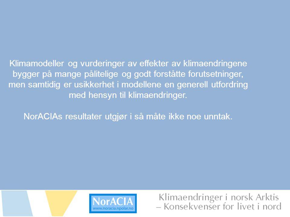 limaendringer i norsk Arktis – Knsekvenser for livet i nord Klimamodeller og vurderinger av effekter av klimaendringene bygger på mange pålitelige og godt forståtte forutsetninger, men samtidig er usikkerhet i modellene en generell utfordring med hensyn til klimaendringer.