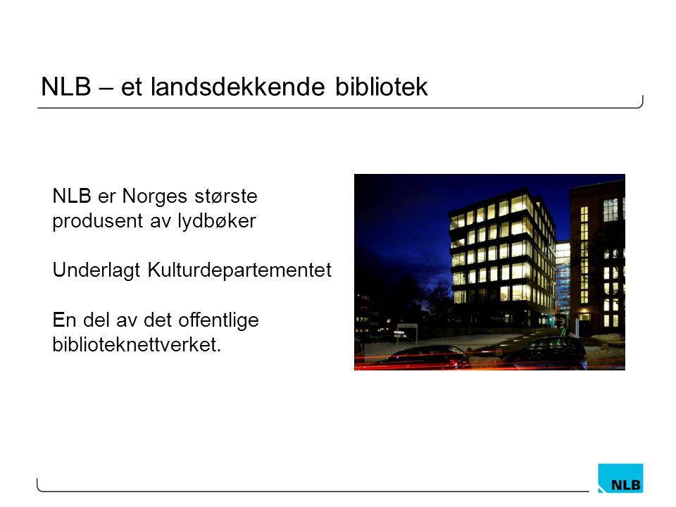 NLB – et landsdekkende bibliotek NLB er Norges største produsent av lydbøker Underlagt Kulturdepartementet En del av det offentlige biblioteknettverket.