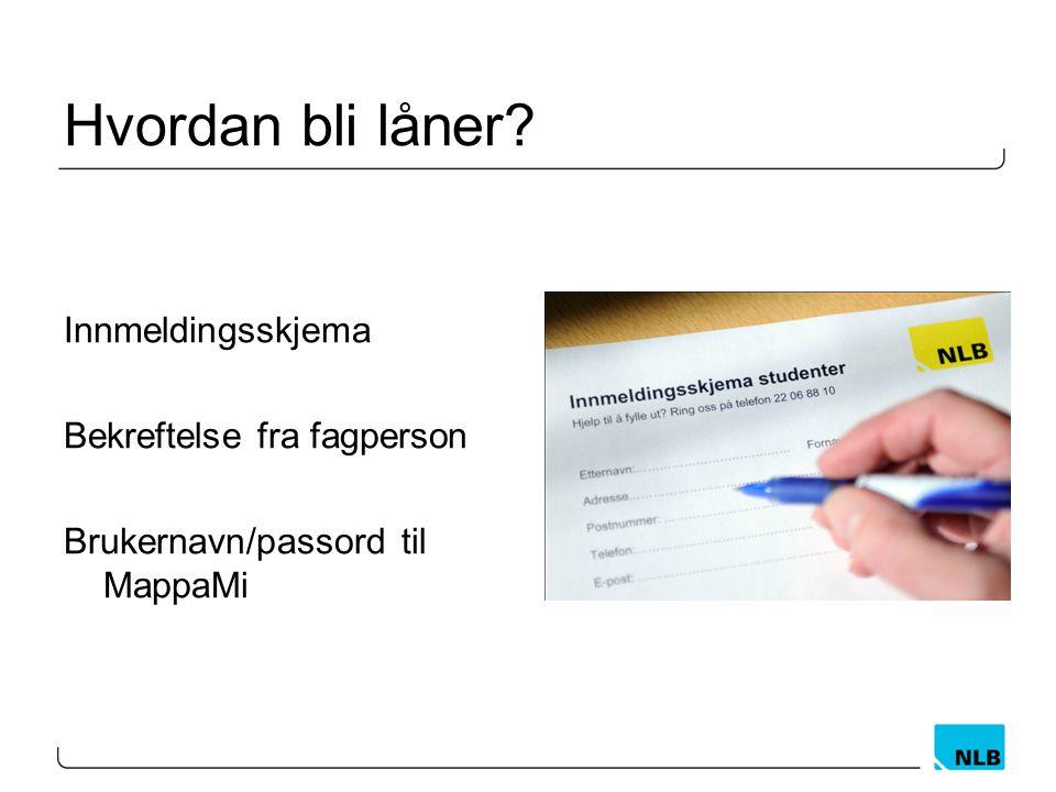Hvordan bli låner Innmeldingsskjema Bekreftelse fra fagperson Brukernavn/passord til MappaMi