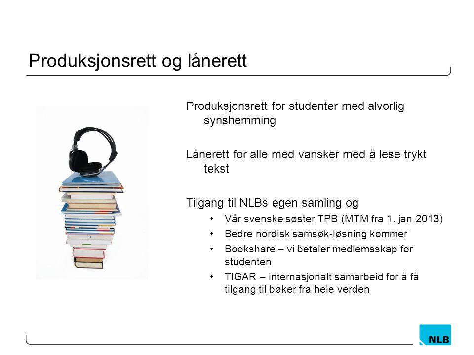 Produksjonsrett og lånerett Produksjonsrett for studenter med alvorlig synshemming Lånerett for alle med vansker med å lese trykt tekst Tilgang til NLBs egen samling og •Vår svenske søster TPB (MTM fra 1.