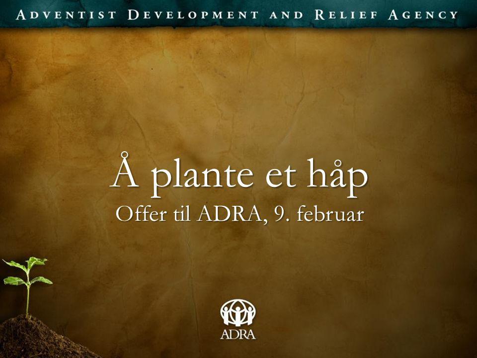 Å plante et håp Offer til ADRA, 9. februar