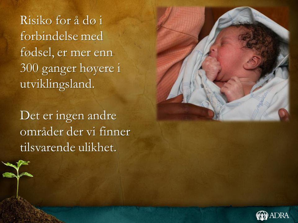Risiko for å dø i forbindelse med fødsel, er mer enn 300 ganger høyere i utviklingsland.