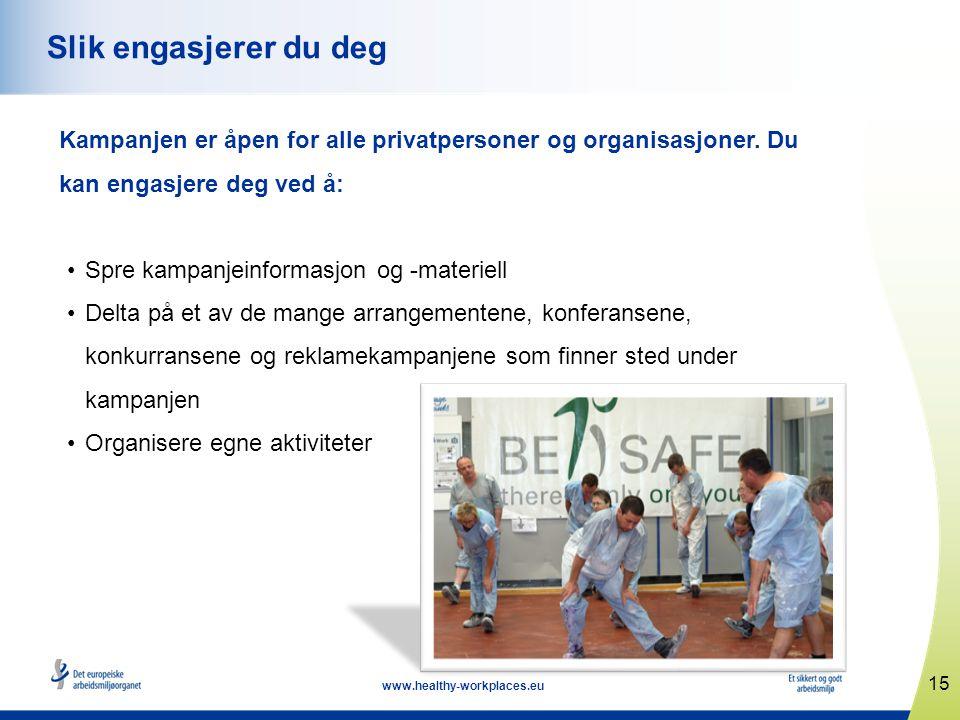 15 www.healthy-workplaces.eu Slik engasjerer du deg Kampanjen er åpen for alle privatpersoner og organisasjoner.