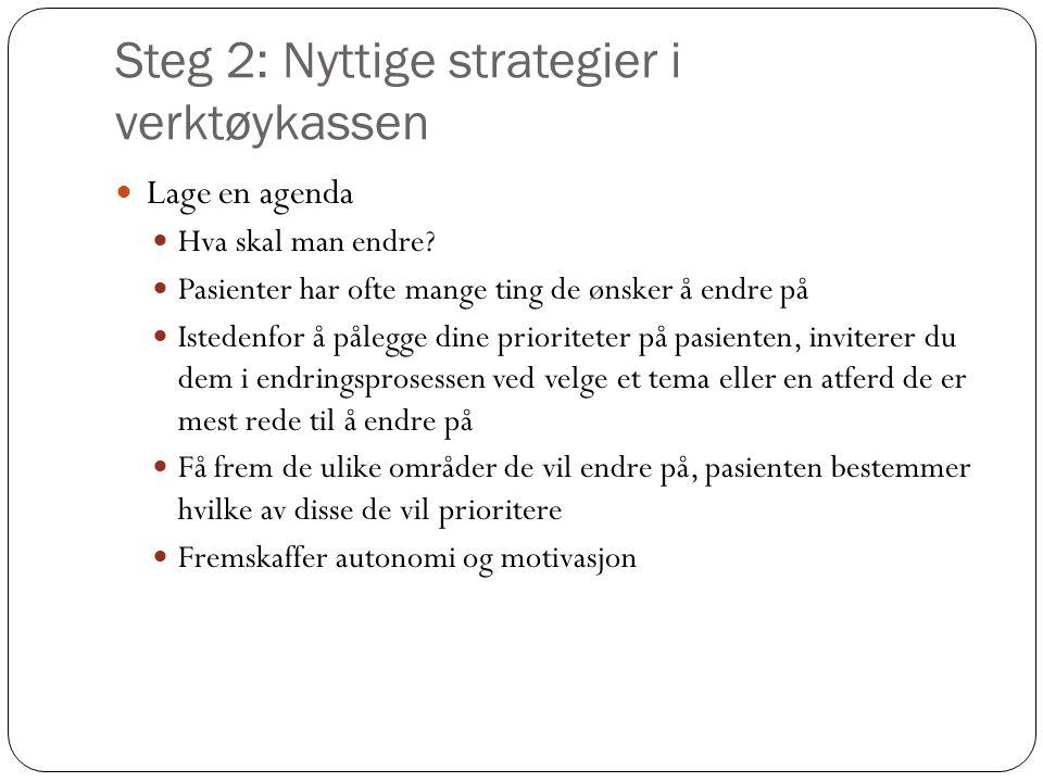 Steg 2: Nyttige strategier i verktøykassen  Lage en agenda  Hva skal man endre?  Pasienter har ofte mange ting de ønsker å endre på  Istedenfor å