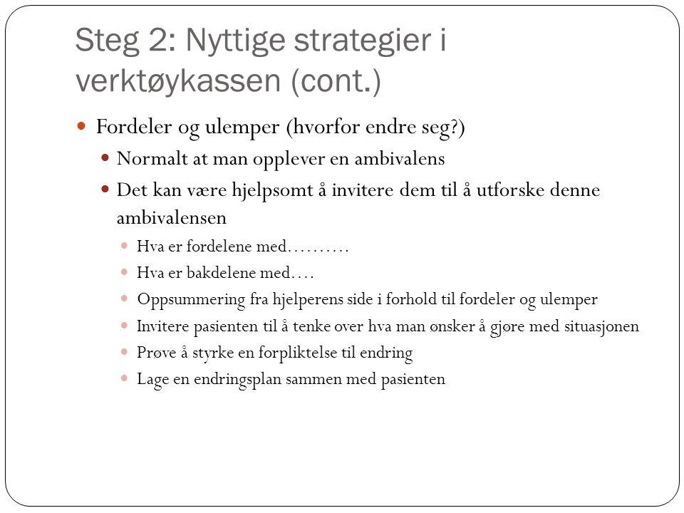 Steg 2: Nyttige strategier i verktøykassen (cont.)  Fordeler og ulemper (hvorfor endre seg?)  Normalt at man opplever en ambivalens  Det kan være h