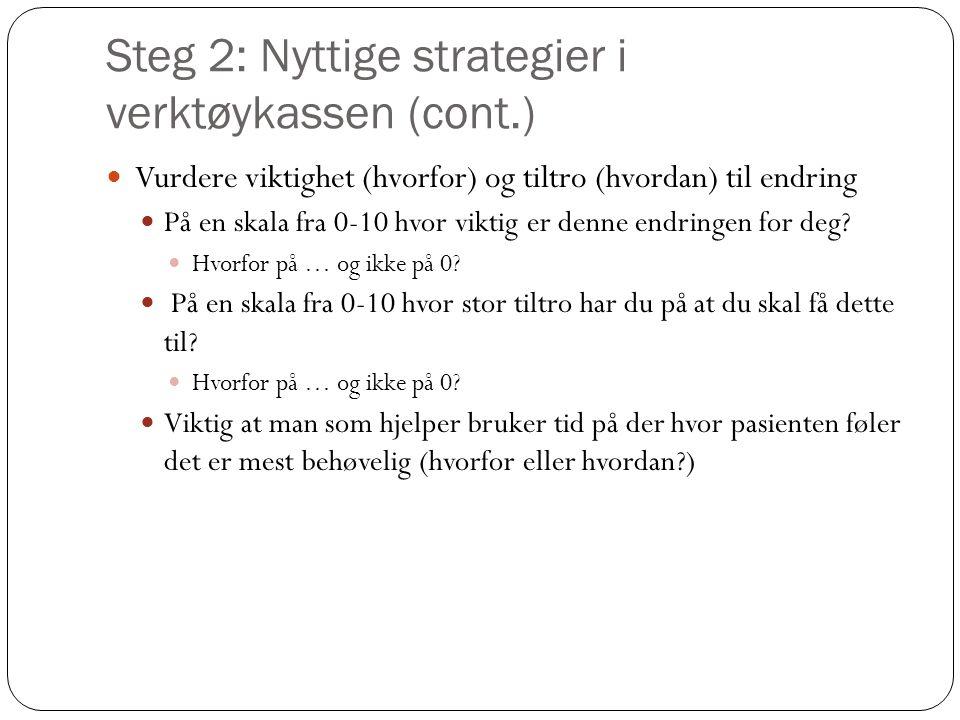 Steg 2: Nyttige strategier i verktøykassen (cont.)  Vurdere viktighet (hvorfor) og tiltro (hvordan) til endring  På en skala fra 0-10 hvor viktig er