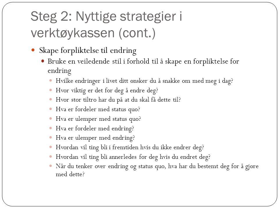 Steg 2: Nyttige strategier i verktøykassen (cont.)  Skape forpliktelse til endring  Bruke en veiledende stil i forhold til å skape en forpliktelse f