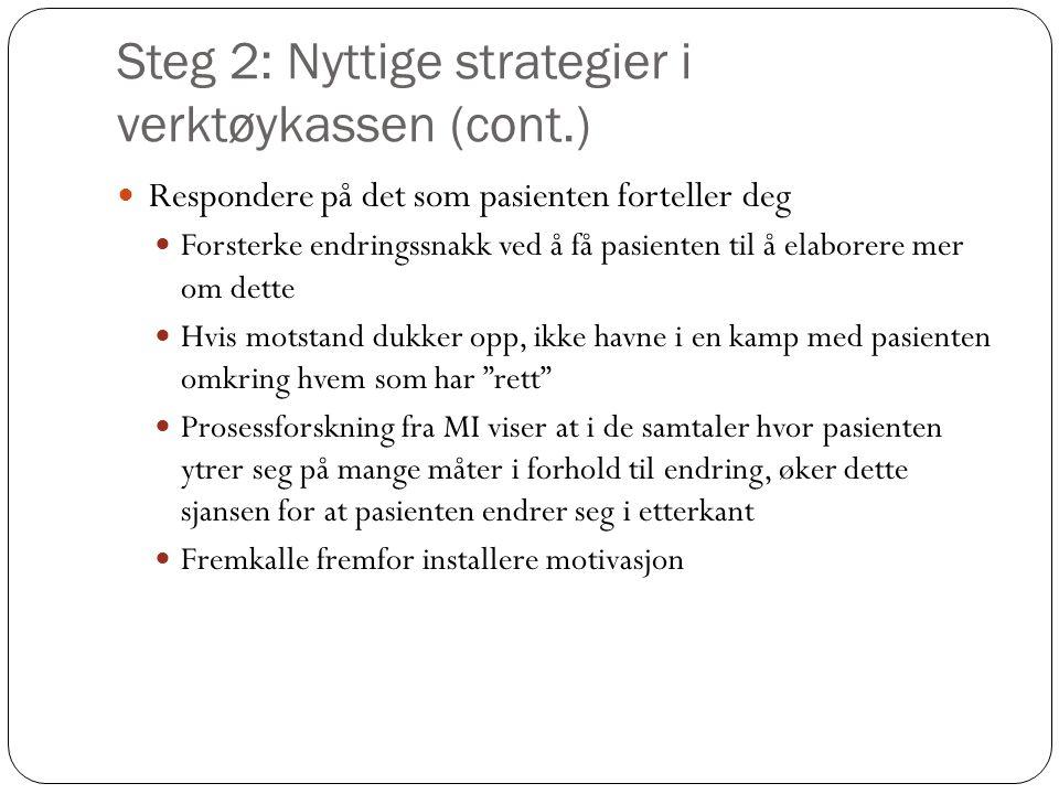Steg 2: Nyttige strategier i verktøykassen (cont.)  Respondere på det som pasienten forteller deg  Forsterke endringssnakk ved å få pasienten til å