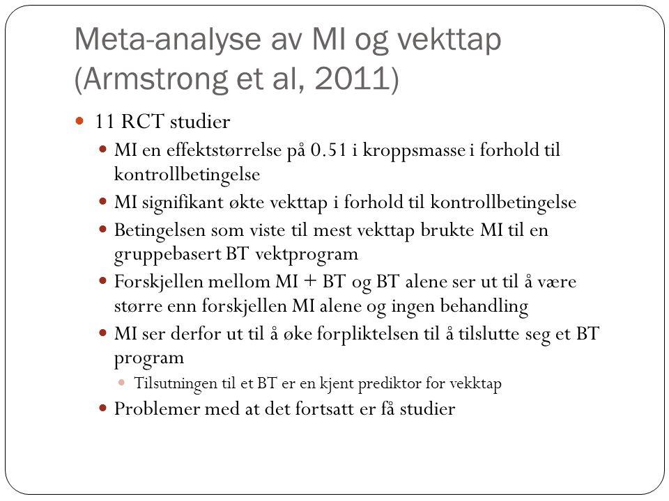Meta-analyse av MI og vekttap (Armstrong et al, 2011)  11 RCT studier  MI en effektstørrelse på 0.51 i kroppsmasse i forhold til kontrollbetingelse