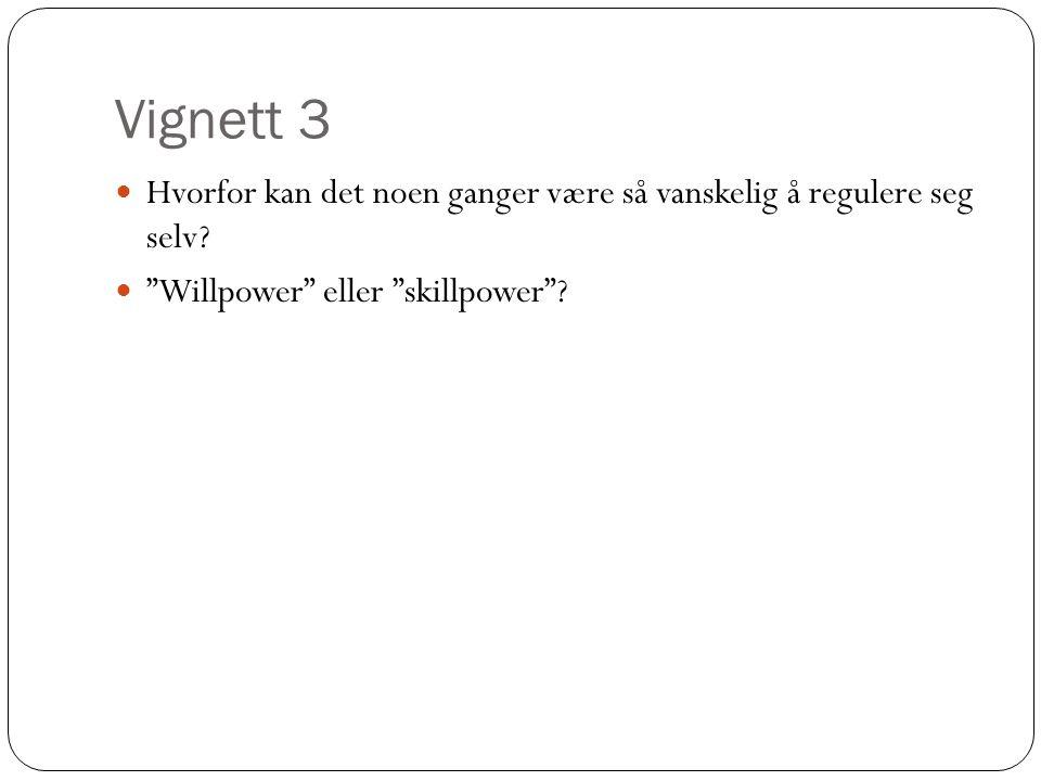 """Vignett 3  Hvorfor kan det noen ganger være så vanskelig å regulere seg selv?  """"Willpower"""" eller """"skillpower""""?"""