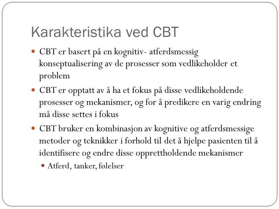 Karakteristika ved CBT  CBT er basert på en kognitiv- atferdsmessig konseptualisering av de prosesser som vedlikeholder et problem  CBT er opptatt a