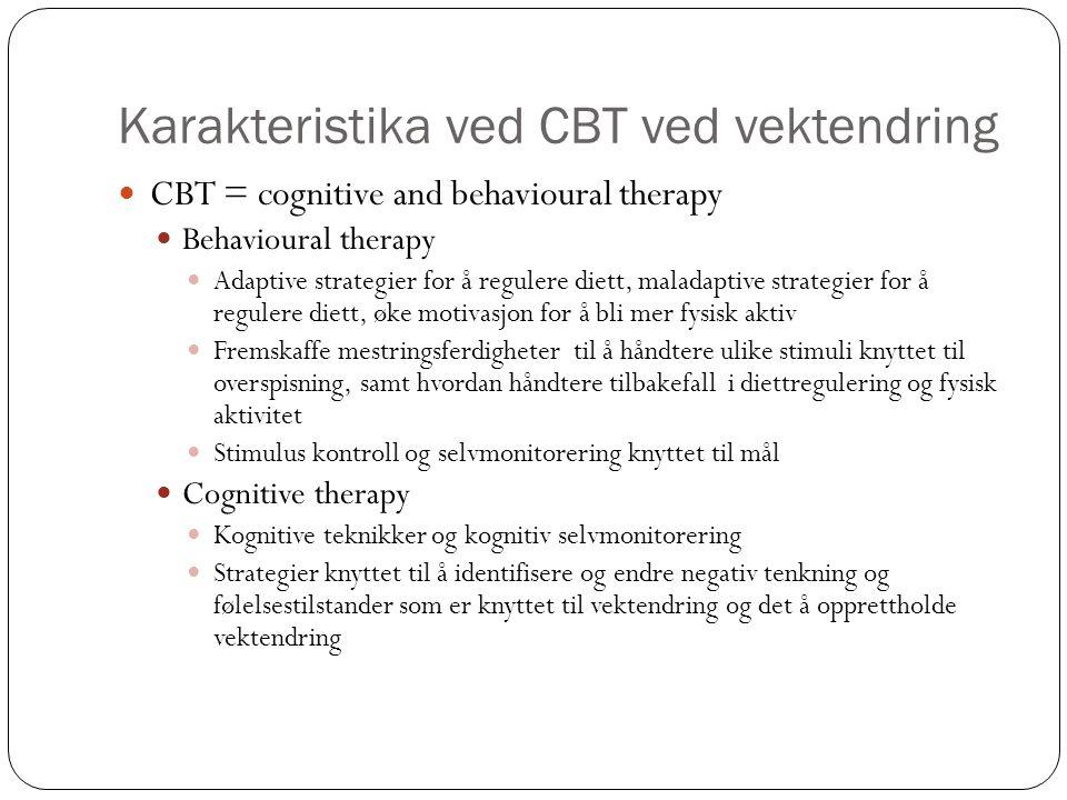 Karakteristika ved CBT ved vektendring  CBT = cognitive and behavioural therapy  Behavioural therapy  Adaptive strategier for å regulere diett, mal