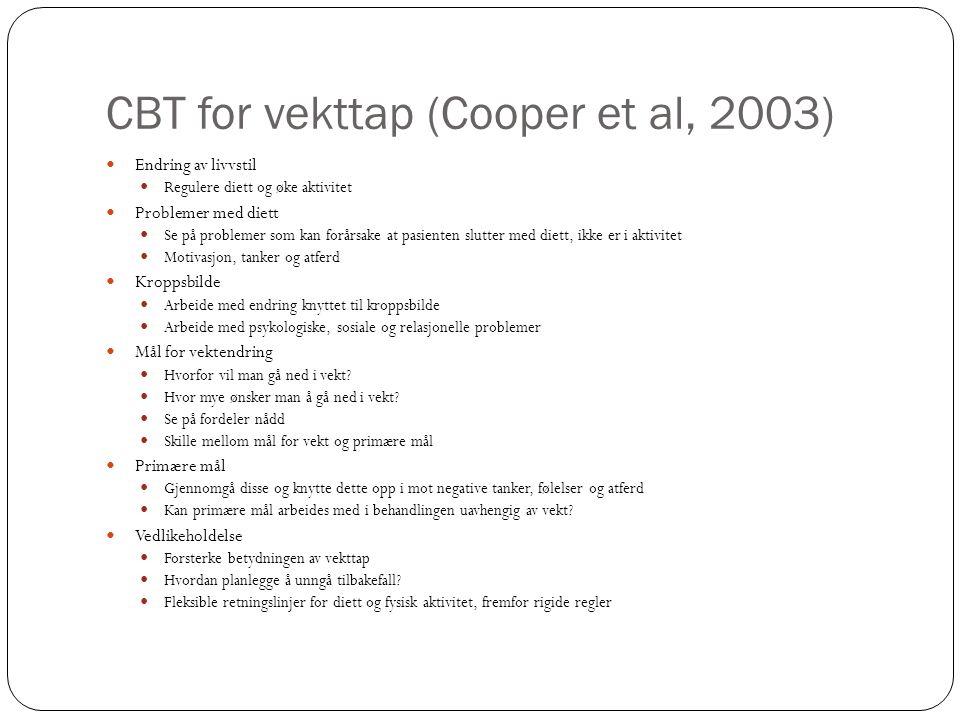 CBT for vekttap (Cooper et al, 2003)  Endring av livvstil  Regulere diett og øke aktivitet  Problemer med diett  Se på problemer som kan forårsake