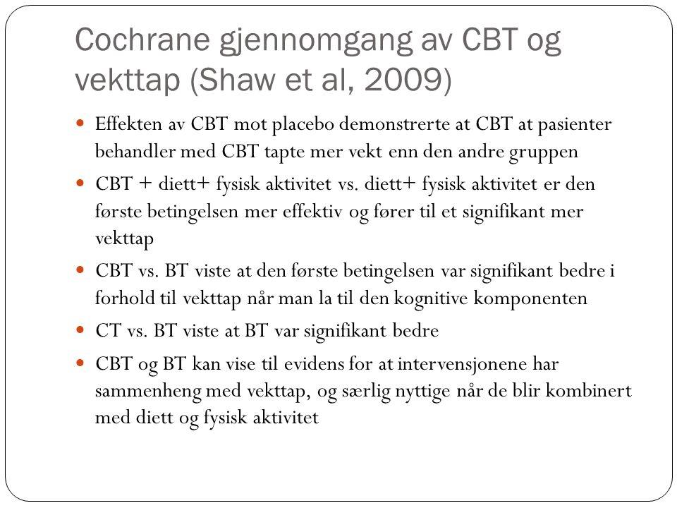 Cochrane gjennomgang av CBT og vekttap (Shaw et al, 2009)  Effekten av CBT mot placebo demonstrerte at CBT at pasienter behandler med CBT tapte mer v