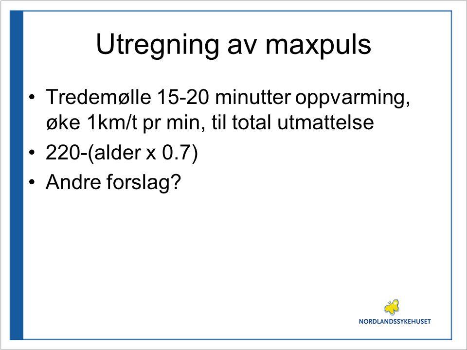 Utregning av maxpuls •Tredemølle 15-20 minutter oppvarming, øke 1km/t pr min, til total utmattelse •220-(alder x 0.7) •Andre forslag?