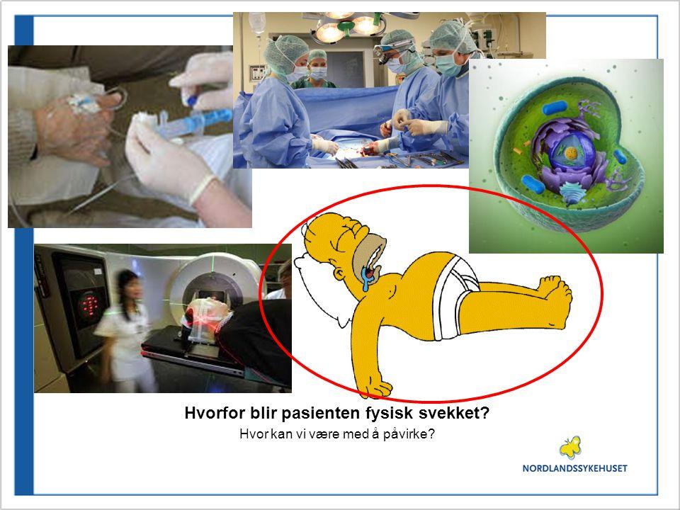 Hvorfor blir pasienten fysisk svekket? Hvor kan vi være med å påvirke?