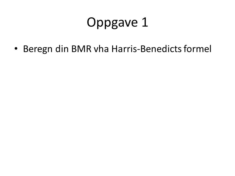Oppgave 1 • Beregn din BMR vha Harris-Benedicts formel